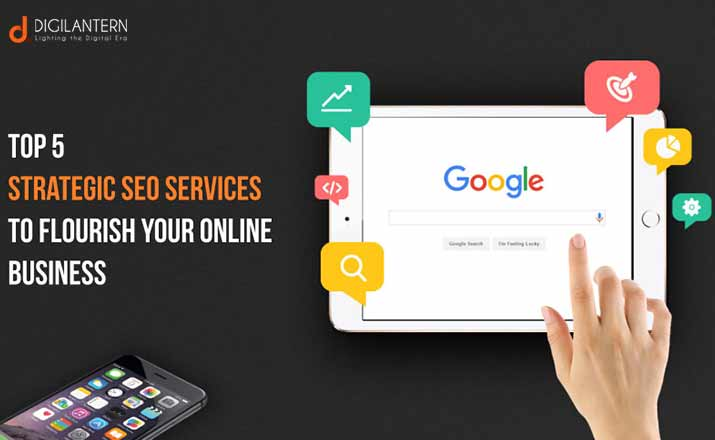 Top 5 Strategic SEO Services to Flourish Your Online Business
